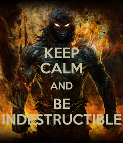 Poster: KEEP CALM AND BE INDESTRUCTIBLE