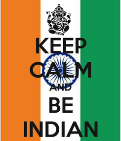 Poster: KEEP CALM AND BE INDIAN
