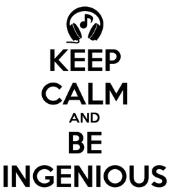 Poster: KEEP CALM AND BE INGENIOUS