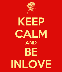 Poster: KEEP CALM AND BE INLOVE