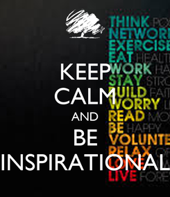Poster: KEEP CALM AND BE INSPIRATIONAL