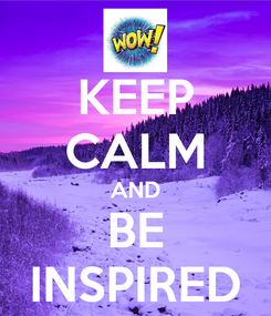 Poster: KEEP CALM AND BE INSPIRED