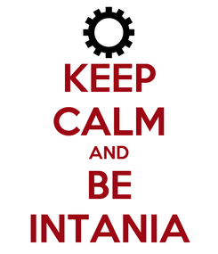 Poster: KEEP CALM AND BE INTANIA
