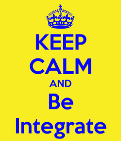 Poster: KEEP CALM AND Be Integrate