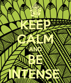 Poster: KEEP CALM AND BE INTENSE