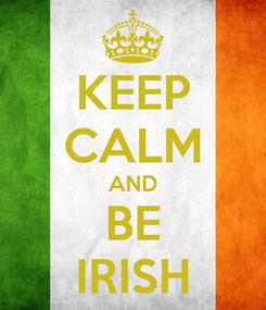 Poster: KEEP CALM AND BE IRISH