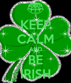 Poster: KEEP CALM AND BE IRISH