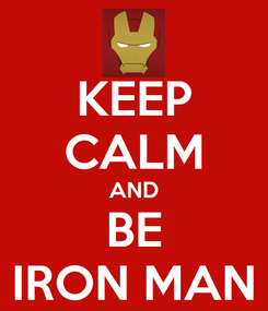 Poster: KEEP CALM AND BE IRON MAN
