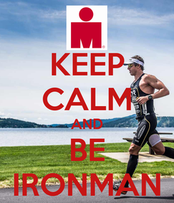 Poster: KEEP CALM AND BE IRONMAN