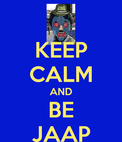 Poster: KEEP CALM AND BE JAAP