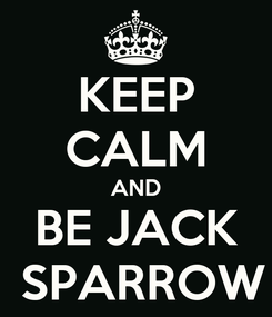 Poster: KEEP CALM AND BE JACK  SPARROW