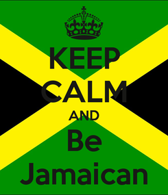 Poster: KEEP CALM AND Be Jamaican