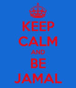 Poster: KEEP CALM AND BE JAMAL