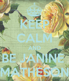 Poster: KEEP CALM AND BE JANINE  MATHESON