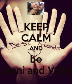Poster: KEEP CALM AND be Janni and Valle