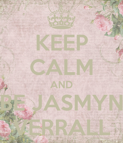 Poster: KEEP CALM AND BE JASMYN VERRALL