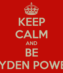 Poster: KEEP CALM AND BE JAYDEN POWELL