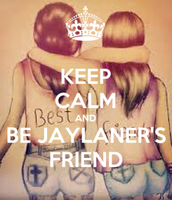 Poster: KEEP CALM AND BE JAYLANER'S FRIEND