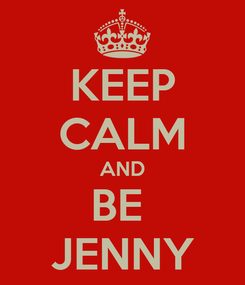 Poster: KEEP CALM AND BE  JENNY