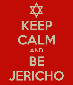 Poster: KEEP CALM AND BE JERICHO