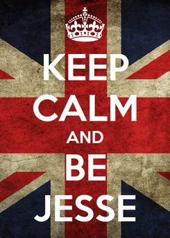 Poster: KEEP CALM AND BE JESSE