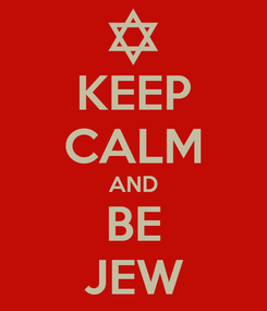Poster: KEEP CALM AND BE JEW