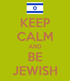 Poster: KEEP CALM AND BE JEWISH