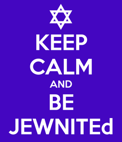 Poster: KEEP CALM AND BE JEWNITEd