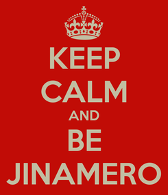 Poster: KEEP CALM AND BE JINAMERO