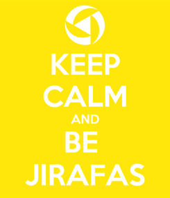 Poster: KEEP CALM AND BE  JIRAFAS