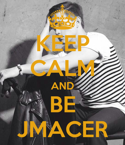 Poster: KEEP CALM AND BE JMACER