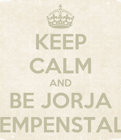 Poster: KEEP CALM AND BE JORJA HEMPENSTALL