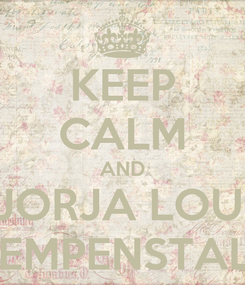 Poster: KEEP CALM AND BE JORJA LOUSIE  HEMPENSTALL