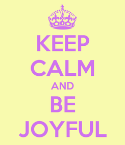 Poster: KEEP CALM AND BE JOYFUL
