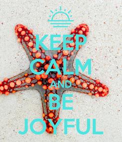 Poster: KEEP CALM AND BE JOYFUL