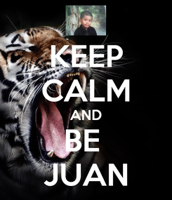 Poster: KEEP CALM AND BE  JUAN