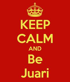 Poster: KEEP CALM AND Be Juari