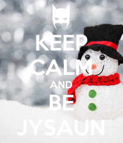 Poster: KEEP CALM AND BE JYSAUN