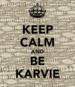 Poster: KEEP CALM AND BE KARVIE