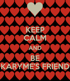 Poster: KEEP CALM AND BE KARYME'S FRIEND
