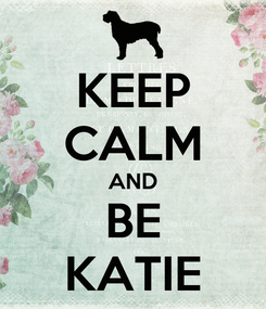 Poster: KEEP CALM AND BE KATIE