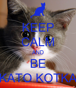 Poster: KEEP CALM AND BE KATO KOTKA