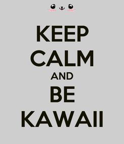 Poster: KEEP CALM AND BE KAWAII