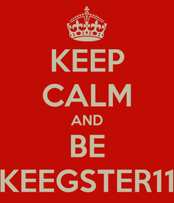 Poster: KEEP CALM AND BE KEEGSTER11