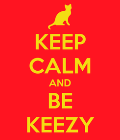 Poster: KEEP CALM AND BE KEEZY
