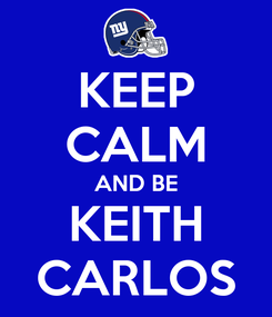 Poster: KEEP CALM AND BE KEITH CARLOS
