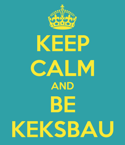 Poster: KEEP CALM AND BE KEKSBAU
