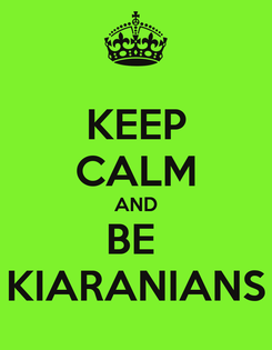 Poster: KEEP CALM AND BE  KIARANIANS