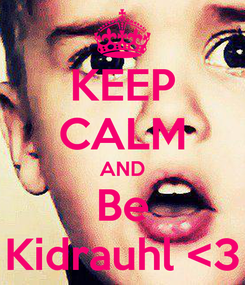 Poster: KEEP CALM AND Be Kidrauhl <3