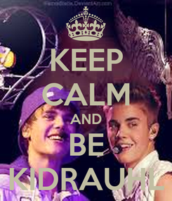 Poster: KEEP CALM AND BE KIDRAUHL